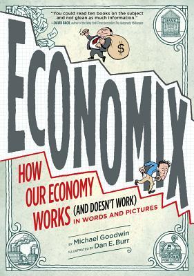 Economix By Goodwin, Michael/ Burr, Dan E. (ILT)/ Bach, David/ Bakan, Joel